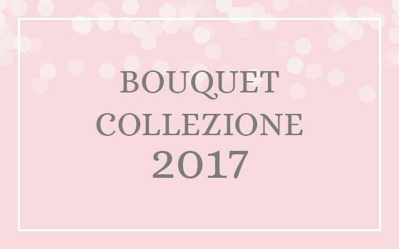 Collezione 2017: i bouquet sposa dell'anno!
