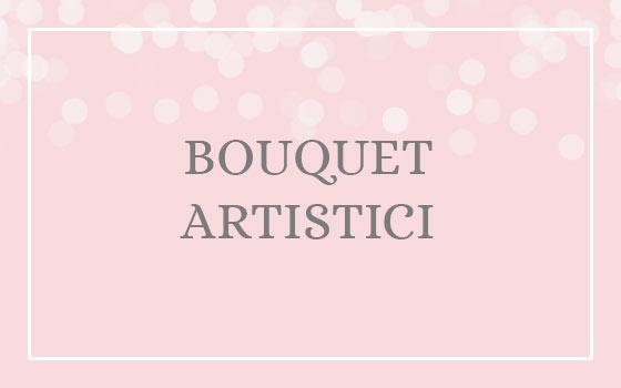 Bouquet artistici e particolari